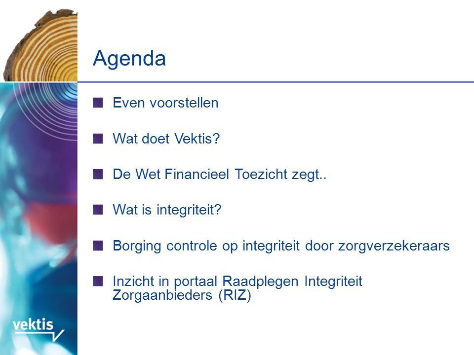 Even voorstellen Wat doet Vektis? De Wet Financieel Toezicht zegt.. Wat is integriteit? Borging controle op integriteit door zorgverzekeraars Inzicht