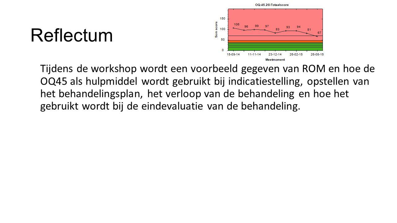 Reflectum Tijdens de workshop wordt een voorbeeld gegeven van ROM en hoe de OQ45 als hulpmiddel wordt gebruikt bij indicatiestelling, opstellen van he