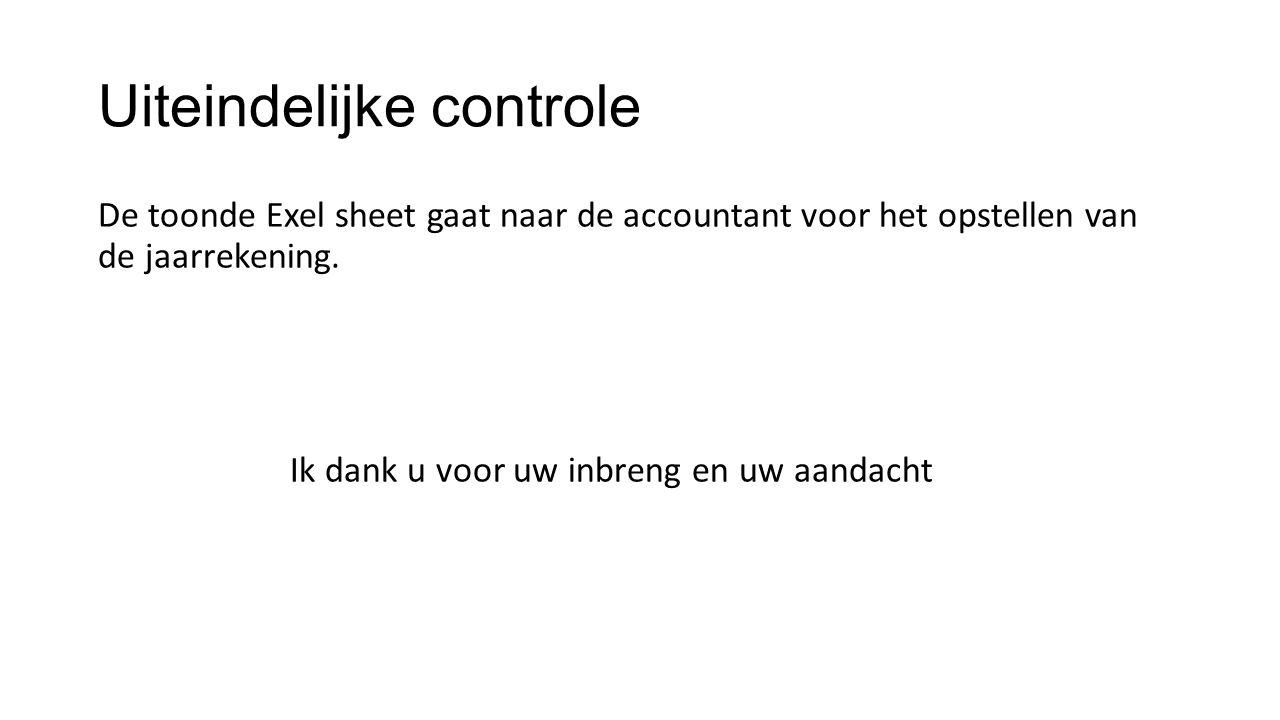 Uiteindelijke controle De toonde Exel sheet gaat naar de accountant voor het opstellen van de jaarrekening. Ik dank u voor uw inbreng en uw aandacht