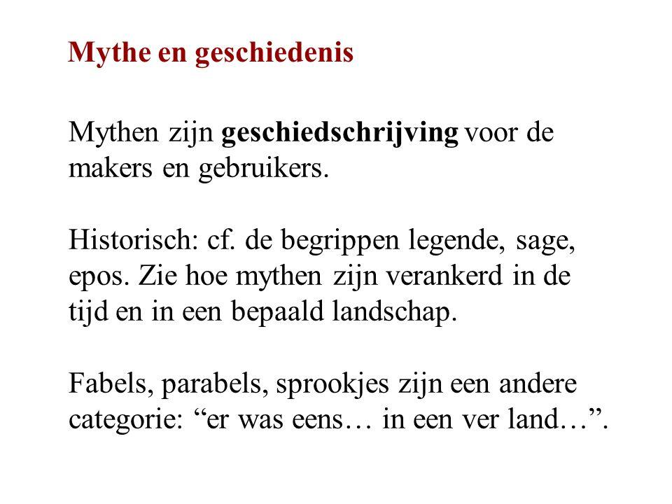 Mythen zijn geschiedschrijving voor de makers en gebruikers. Historisch: cf. de begrippen legende, sage, epos. Zie hoe mythen zijn verankerd in de tij