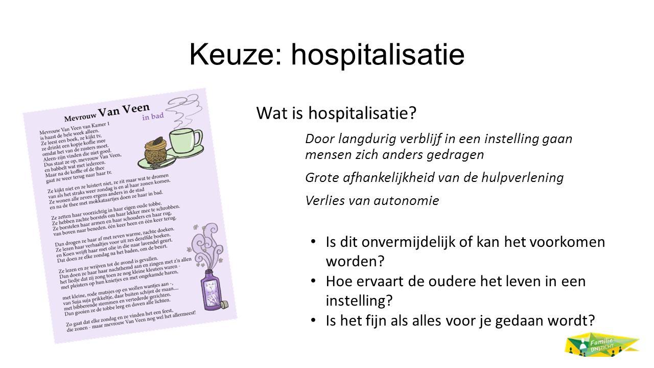 Keuze: hospitalisatie Wat is hospitalisatie? Door langdurig verblijf in een instelling gaan mensen zich anders gedragen Grote afhankelijkheid van de h