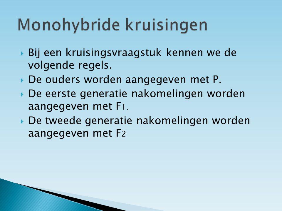  Bij een monohybride kruising wordt slechts gelet op de overerving van een eigenschap.  Bij een dihybride kruising wordt gelet op de overerving van