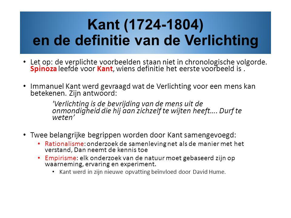 Kant (1724-1804) en de definitie van de Verlichting Let op: de verplichte voorbeelden staan niet in chronologische volgorde. Spinoza leefde voor Kant,