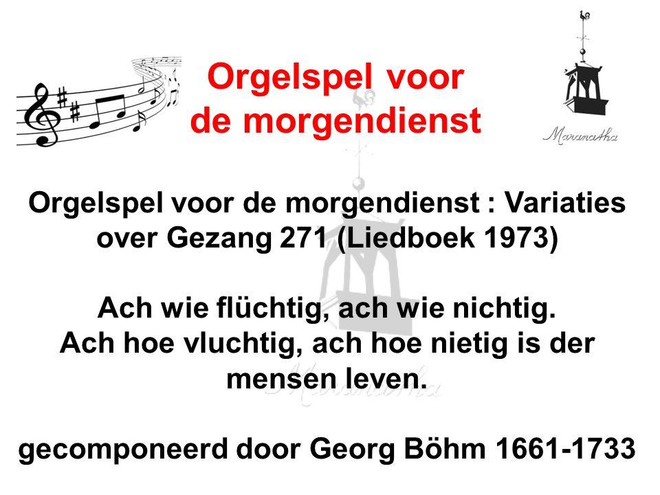 Orgelspel voor de morgendienst : Variaties over Gezang 271 (Liedboek 1973) Ach wie flüchtig, ach wie nichtig.