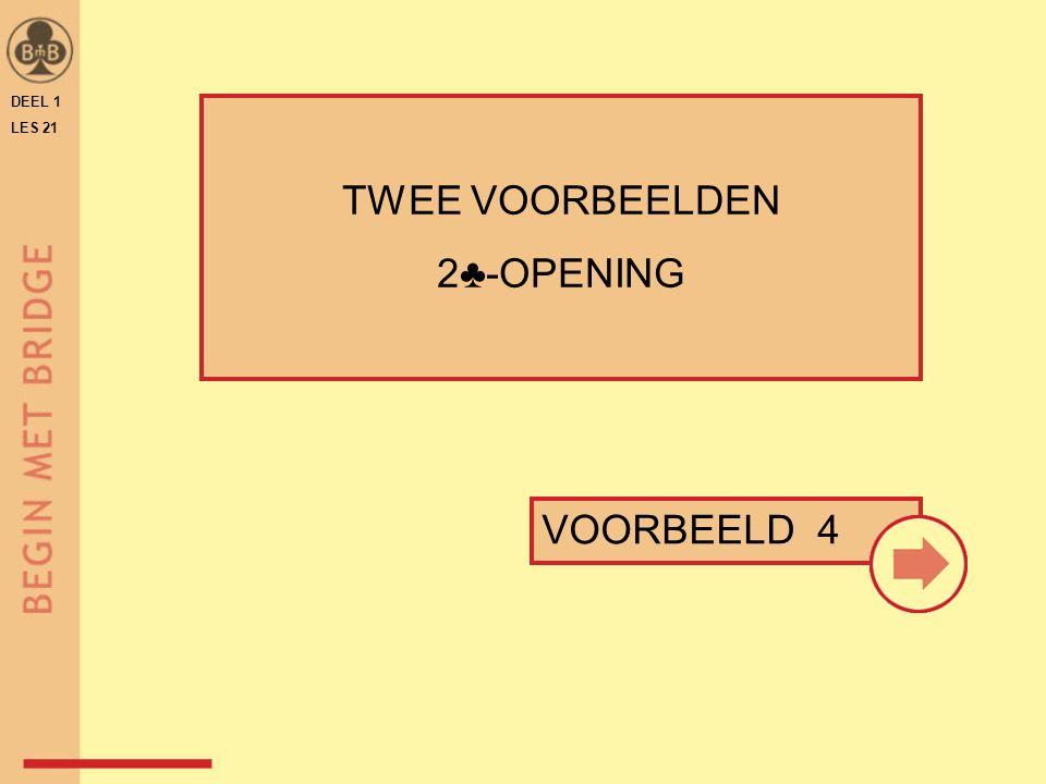 DEEL 1 LES 21 VOORBEELD 4 TWEE VOORBEELDEN 2♣-OPENING