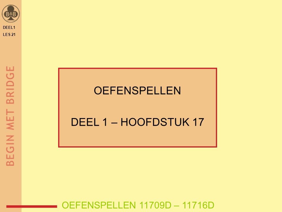 DEEL1 LES 21 OEFENSPELLEN DEEL 1 – HOOFDSTUK 17 OEFENSPELLEN 11709D – 11716D