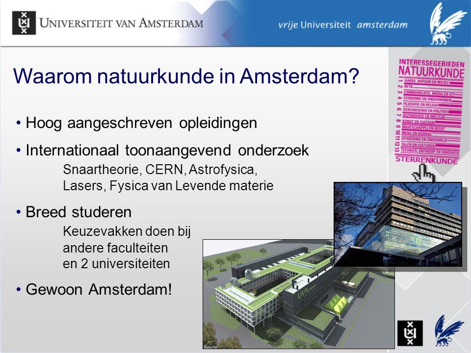 Waarom natuurkunde in Amsterdam? Hoog aangeschreven opleidingen Internationaal toonaangevend onderzoek Snaartheorie, CERN, Astrofysica, Lasers, Fysica