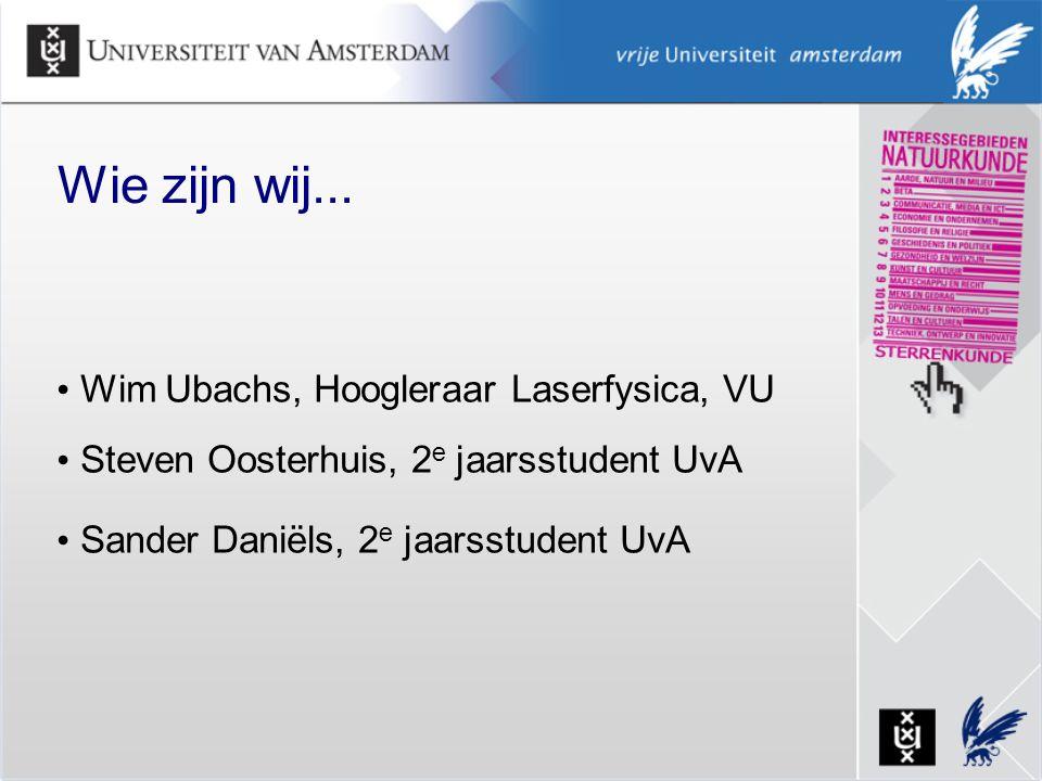Wie zijn wij... Wim Ubachs, Hoogleraar Laserfysica, VU Steven Oosterhuis, 2 e jaarsstudent UvA Sander Daniëls, 2 e jaarsstudent UvA