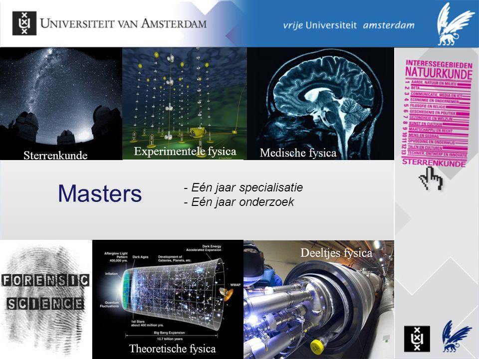 Masters - Eén jaar specialisatie - Eén jaar onderzoek Experimentele fysica
