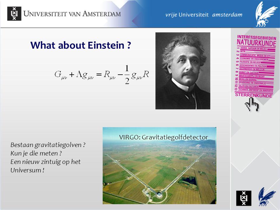 What about Einstein ? Bestaan gravitatiegolven ? Kun je die meten ? Een nieuw zintuig op het Universum ! VIRGO: Gravitatiegolfdetector