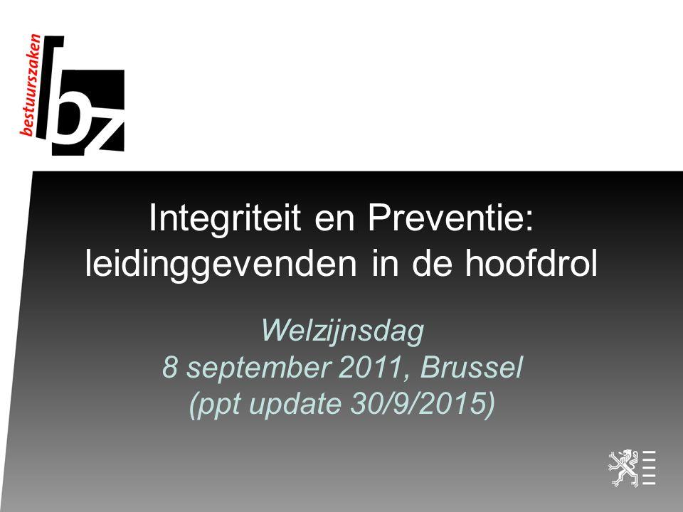 Integriteit en Preventie: leidinggevenden in de hoofdrol Welzijnsdag 8 september 2011, Brussel (ppt update 30/9/2015)