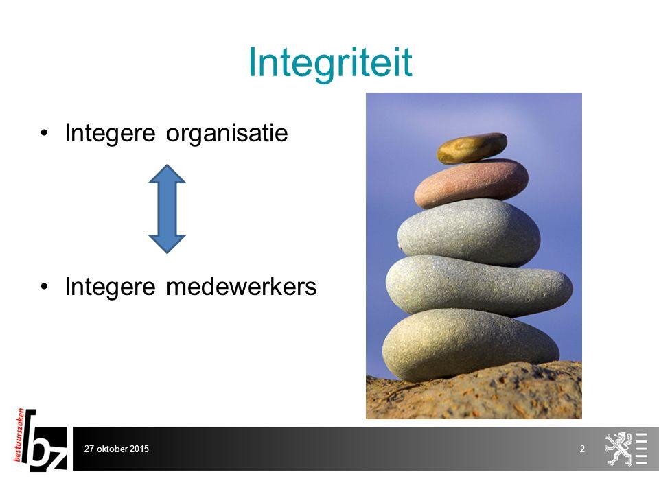 Integriteit Integere organisatie Integere medewerkers 27 oktober 20152