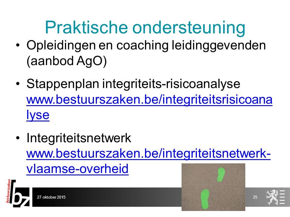Praktische ondersteuning Opleidingen en coaching leidinggevenden (aanbod AgO) Stappenplan integriteits-risicoanalyse www.bestuurszaken.be/integriteitsrisicoana lyse www.bestuurszaken.be/integriteitsrisicoana lyse Integriteitsnetwerk www.bestuurszaken.be/integriteitsnetwerk- vlaamse-overheid www.bestuurszaken.be/integriteitsnetwerk- vlaamse-overheid 27 oktober 201525