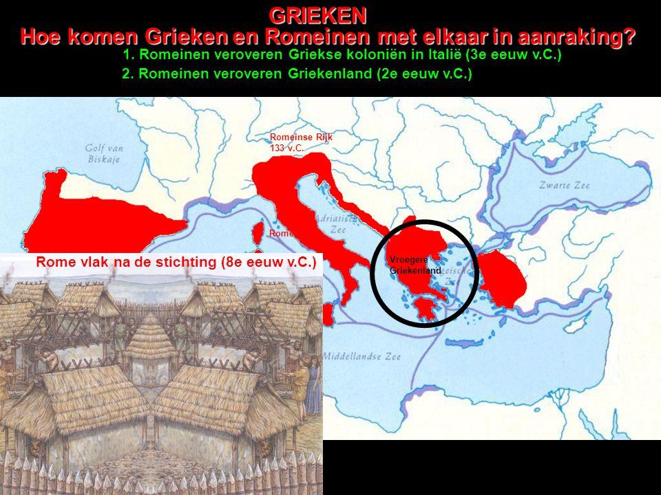 GRIEKEN Hoe komen Grieken en Romeinen met elkaar in aanraking? Rome 8e eeuw v.C. Griekse kolonisatie 800-500 v.C. 1. Romeinen veroveren Griekse koloni