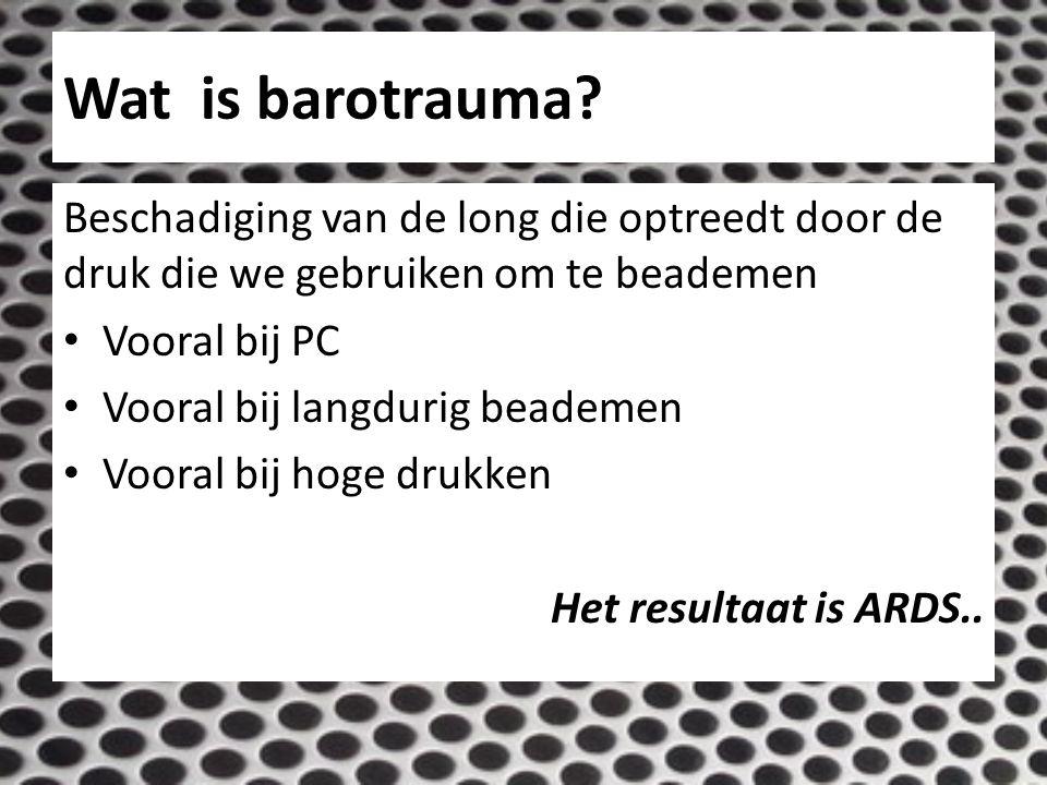 Wat is barotrauma? Beschadiging van de long die optreedt door de druk die we gebruiken om te beademen Vooral bij PC Vooral bij langdurig beademen Voor