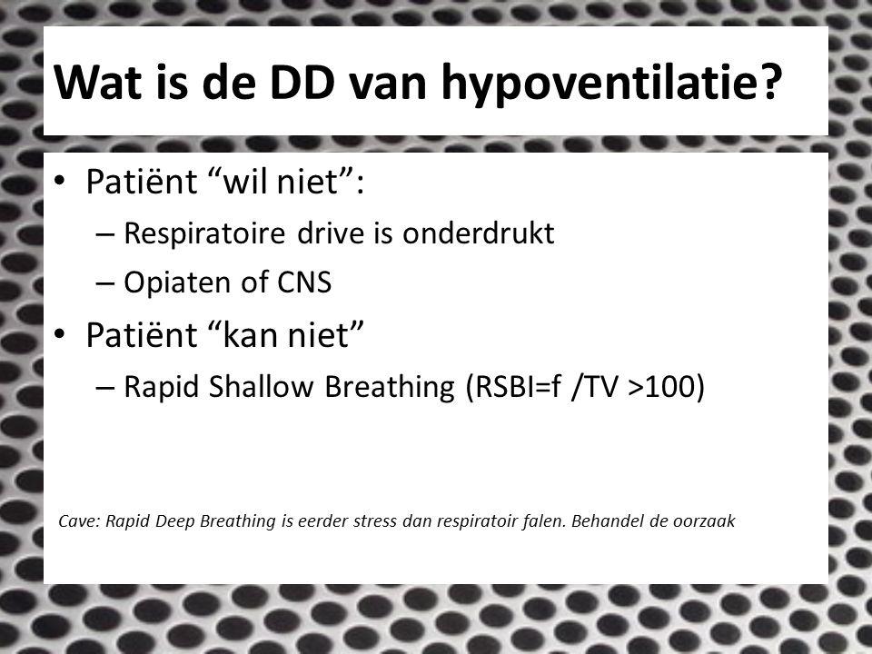 """Wat is de DD van hypoventilatie? Patiënt """"wil niet"""": – Respiratoire drive is onderdrukt – Opiaten of CNS Patiënt """"kan niet"""" – Rapid Shallow Breathing"""