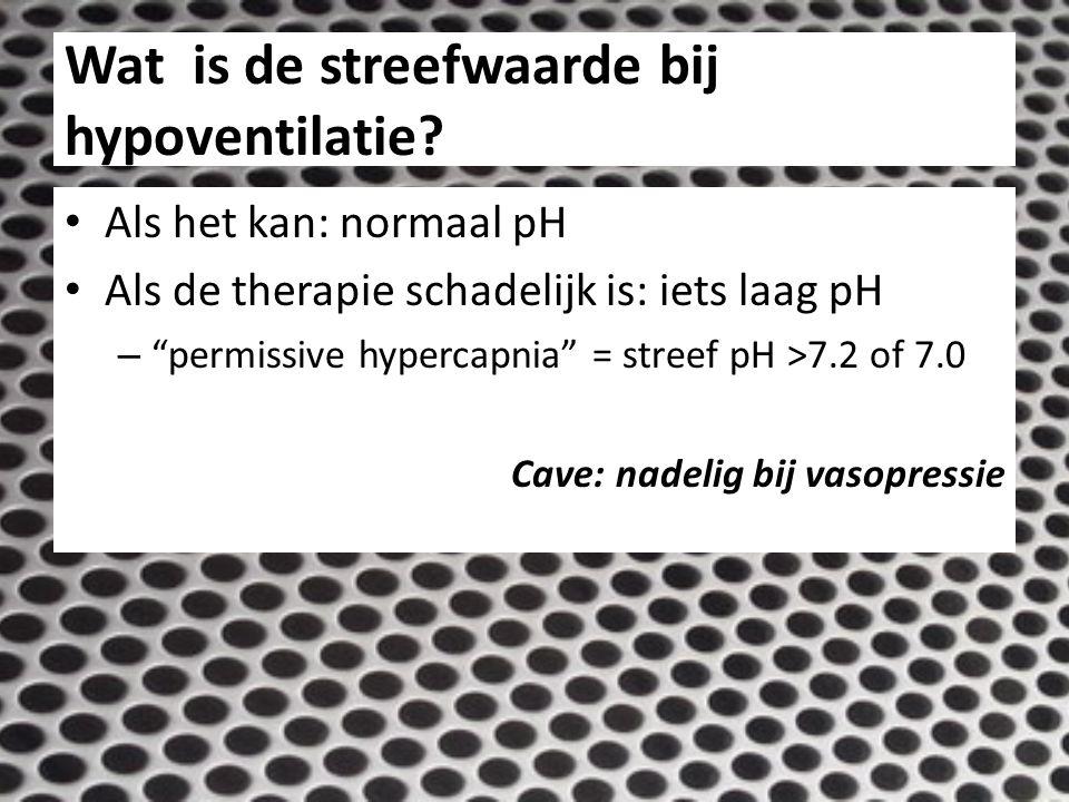 """Wat is de streefwaarde bij hypoventilatie? Als het kan: normaal pH Als de therapie schadelijk is: iets laag pH – """"permissive hypercapnia"""" = streef pH"""