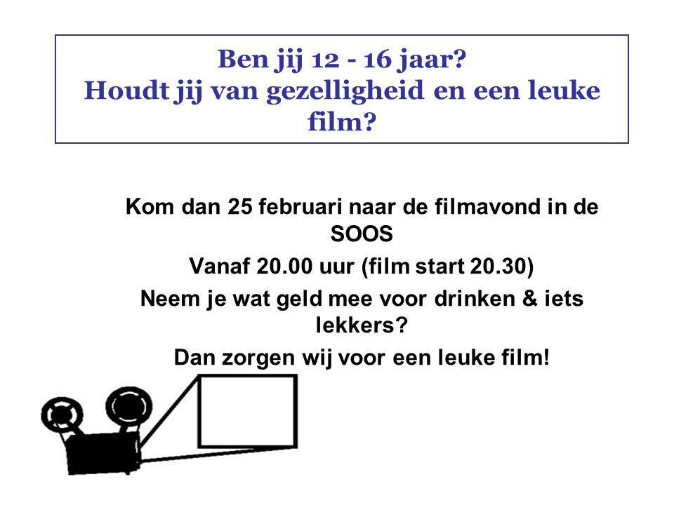 Ben jij 12 - 16 jaar? Houdt jij van gezelligheid en een leuke film? Kom dan 25 februari naar de filmavond in de SOOS Vanaf 20.00 uur (film start 20.30