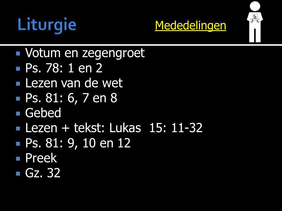  Votum en zegengroet  Ps. 78: 1 en 2  Lezen van de wet  Ps. 81: 6, 7 en 8  Gebed  Lezen + tekst:  Lezen + tekst: Lukas 15: 11-32  Ps. 81: 9, 1
