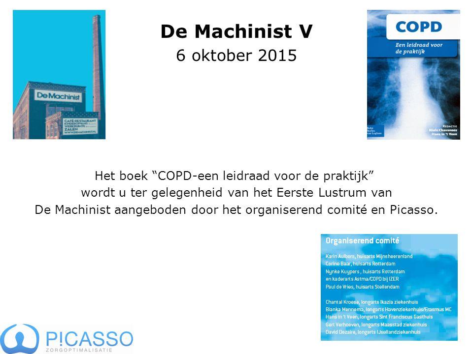 De Machinist V 6 oktober 2015 Het boek COPD-een leidraad voor de praktijk wordt u ter gelegenheid van het Eerste Lustrum van De Machinist aangeboden door het organiserend comité en Picasso.