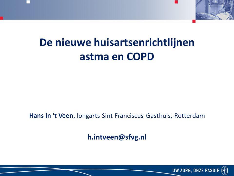 De nieuwe huisartsenrichtlijnen astma en COPD Hans in t Veen, longarts Sint Franciscus Gasthuis, Rotterdam h.intveen@sfvg.nl