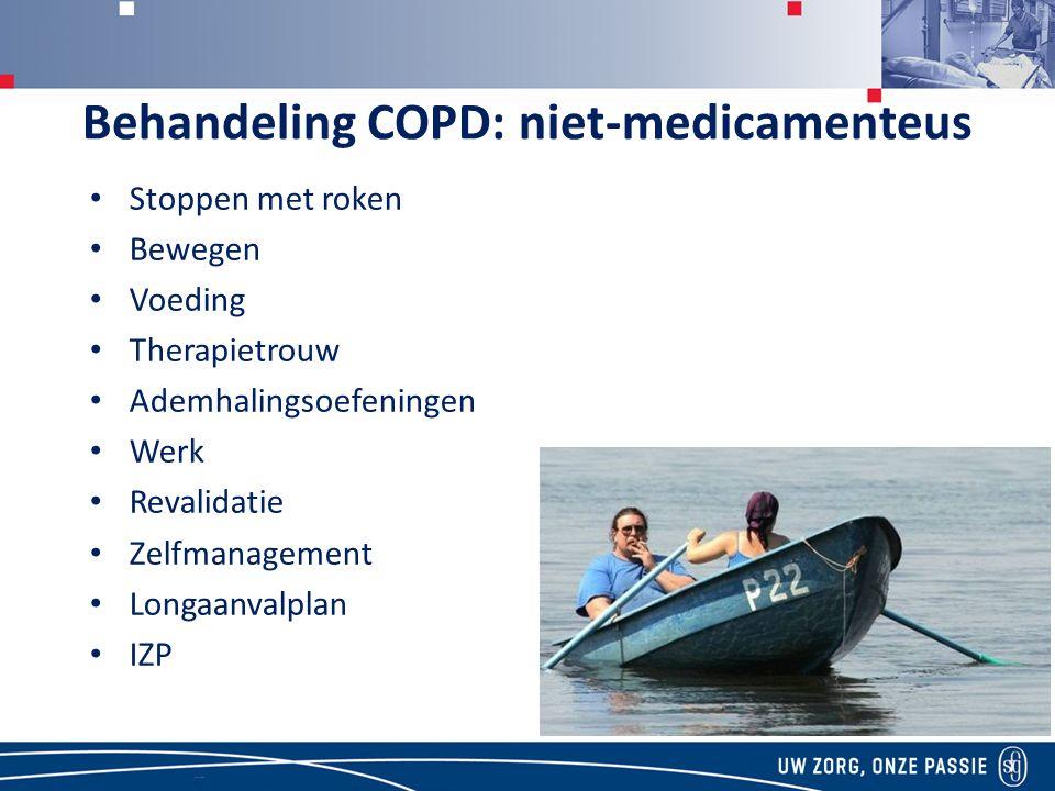 Behandeling COPD: niet-medicamenteus Stoppen met roken Bewegen Voeding Therapietrouw Ademhalingsoefeningen Werk Revalidatie Zelfmanagement Longaanvalplan IZP