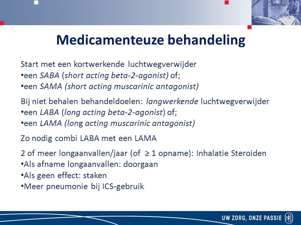 Medicamenteuze behandeling Start met een kortwerkende luchtwegverwijder een SABA (short acting beta-2-agonist) of; een SAMA (short acting muscarinic antagonist) Bij niet behalen behandeldoelen: langwerkende luchtwegverwijder een LABA (long acting beta-2-agonist) of; een LAMA (long acting muscarinic antagonist) Zo nodig combi LABA met een LAMA 2 of meer longaanvallen/jaar (of ≥ 1 opname): Inhalatie Steroiden Als afname longaanvallen: doorgaan Als geen effect: staken Meer pneumonie bij ICS-gebruik