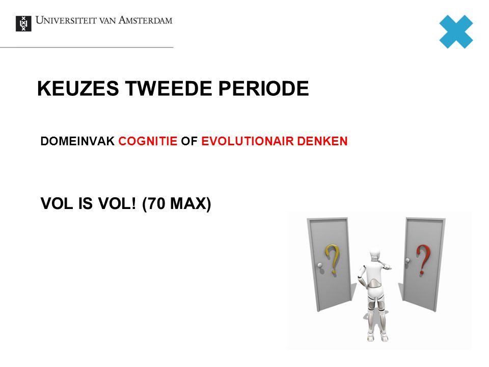 KEUZES TWEEDE PERIODE DOMEINVAK COGNITIE OF EVOLUTIONAIR DENKEN VOL IS VOL! (70 MAX)
