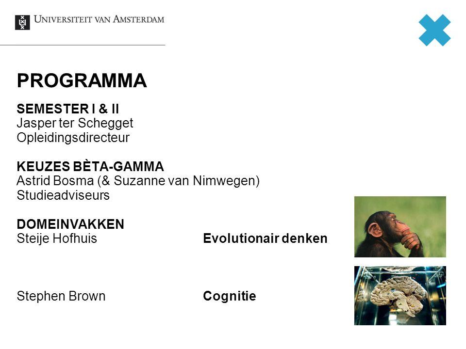 PROGRAMMA SEMESTER I & II Jasper ter Schegget Opleidingsdirecteur KEUZES BÈTA-GAMMA Astrid Bosma (& Suzanne van Nimwegen) Studieadviseurs DOMEINVAKKEN Steije HofhuisEvolutionair denken Stephen BrownCognitie