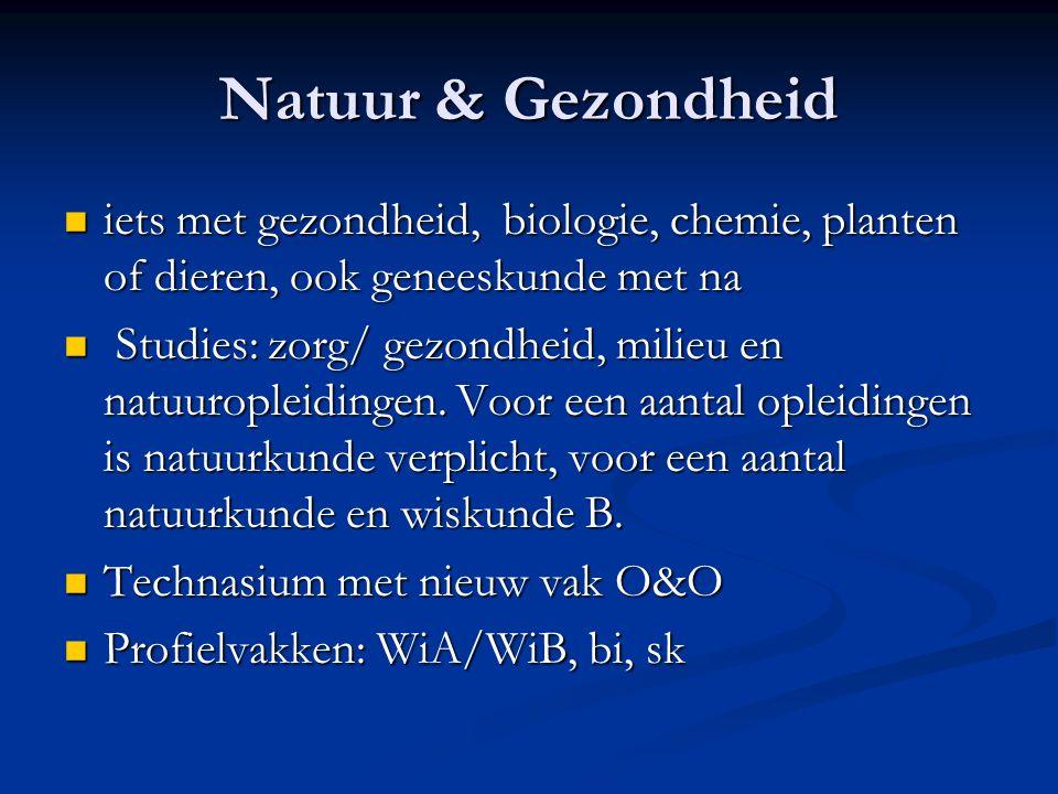 Natuur & Gezondheid iets met gezondheid, biologie, chemie, planten of dieren, ook geneeskunde met na iets met gezondheid, biologie, chemie, planten of dieren, ook geneeskunde met na Studies: zorg/ gezondheid, milieu en natuuropleidingen.