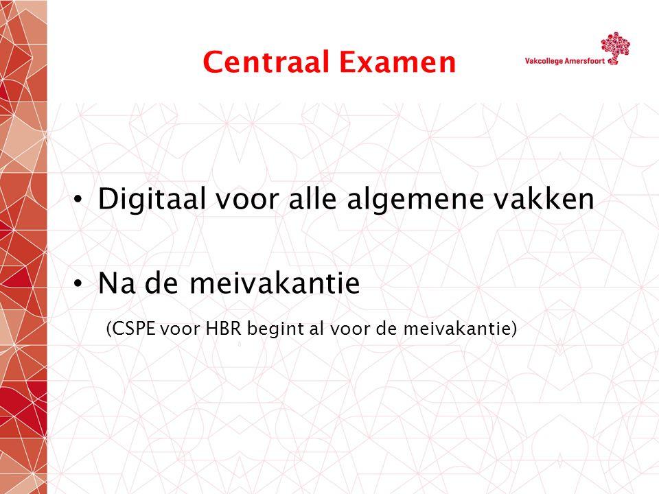 Centraal Examen Digitaal voor alle algemene vakken Na de meivakantie (CSPE voor HBR begint al voor de meivakantie)