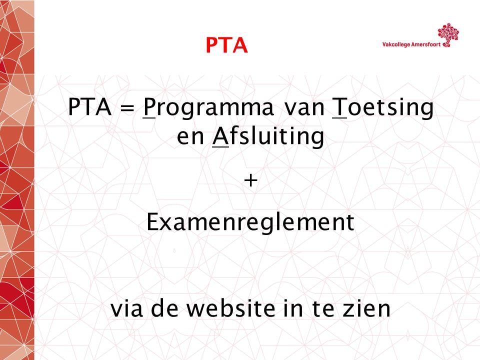 PTA PTA = Programma van Toetsing en Afsluiting + Examenreglement via de website in te zien