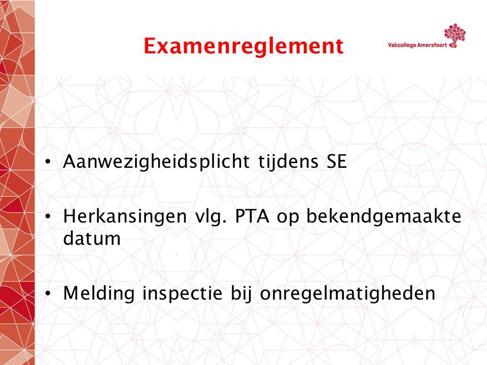 Examenreglement Aanwezigheidsplicht tijdens SE Herkansingen vlg. PTA op bekendgemaakte datum Melding inspectie bij onregelmatigheden