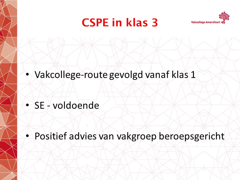 CSPE in klas 3 Vakcollege-route gevolgd vanaf klas 1 SE - voldoende Positief advies van vakgroep beroepsgericht