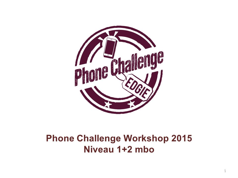 1 Phone Challenge Workshop 2015 Niveau 1+2 mbo