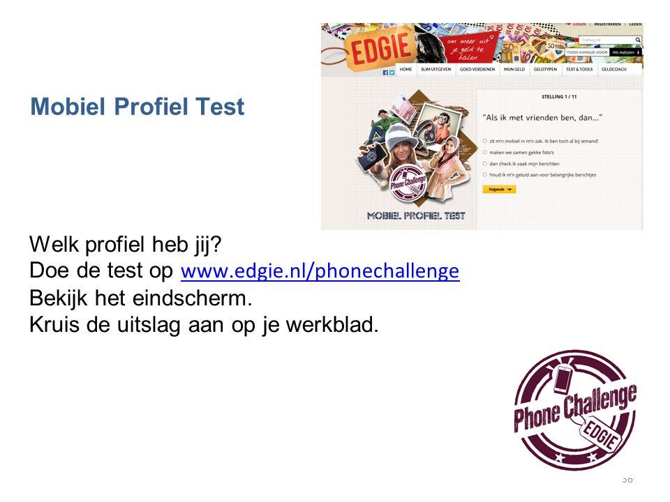 36 Mobiel Profiel Test Welk profiel heb jij? Doe de test op www.edgie.nl/phonechallenge www.edgie.nl/phonechallenge Bekijk het eindscherm. Kruis de ui