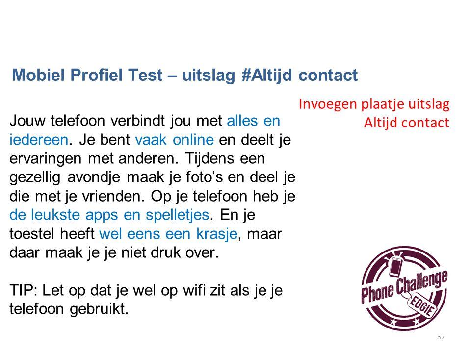 37 Mobiel Profiel Test – uitslag #Altijd contact Jouw telefoon verbindt jou met alles en iedereen.
