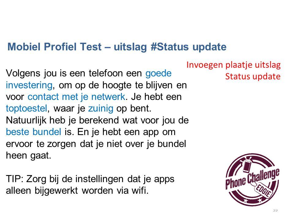 39 Mobiel Profiel Test – uitslag #Status update Volgens jou is een telefoon een goede investering, om op de hoogte te blijven en voor contact met je netwerk.