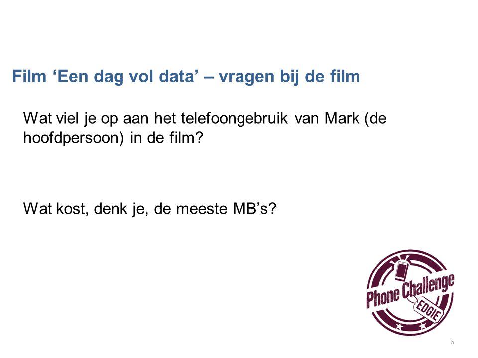 6 Wat viel je op aan het telefoongebruik van Mark (de hoofdpersoon) in de film? Wat kost, denk je, de meeste MB's? Film 'Een dag vol data' – vragen bi