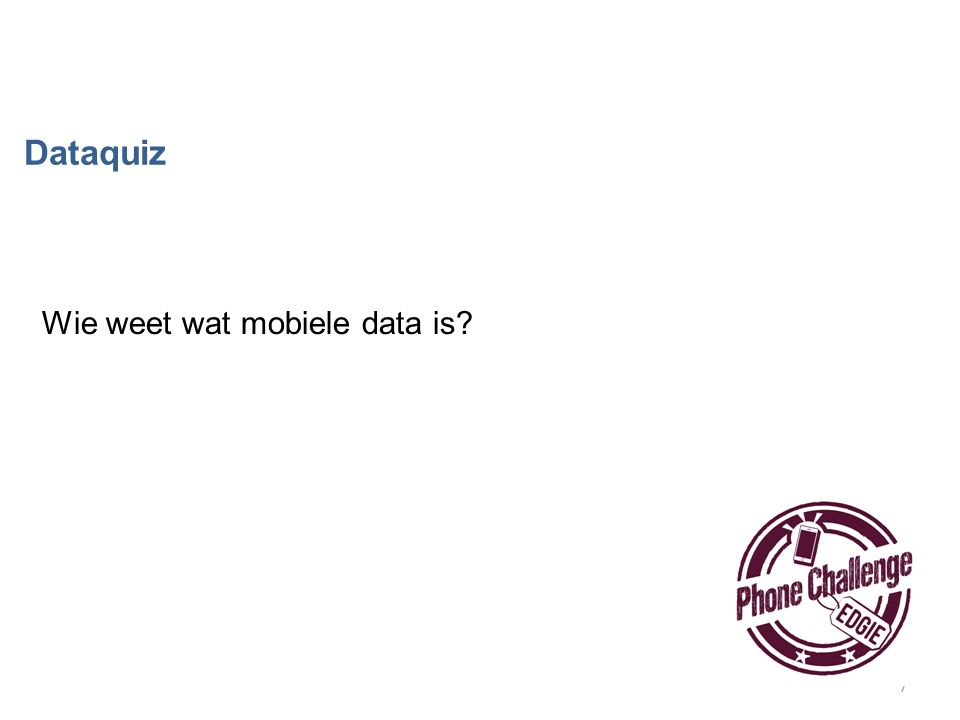 8 Dataquiz vraag 1 Als je met je telefoon wilt internetten, heb je mobiele data nodig.