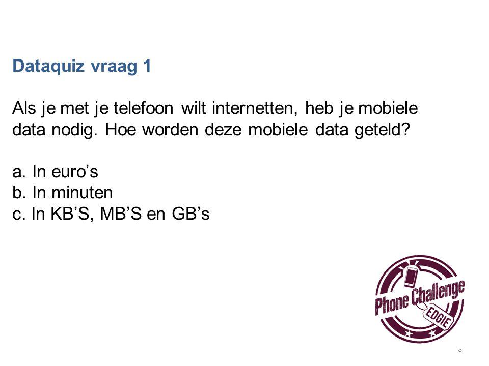 8 Dataquiz vraag 1 Als je met je telefoon wilt internetten, heb je mobiele data nodig. Hoe worden deze mobiele data geteld? a. In euro's b. In minuten