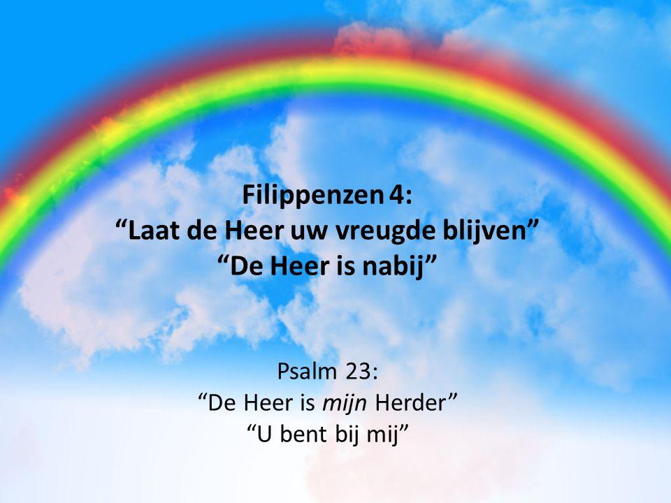 """Filippenzen 4: """"Laat de Heer uw vreugde blijven"""" """"De Heer is nabij"""" Psalm 23: """"De Heer is mijn Herder"""" """"U bent bij mij"""""""