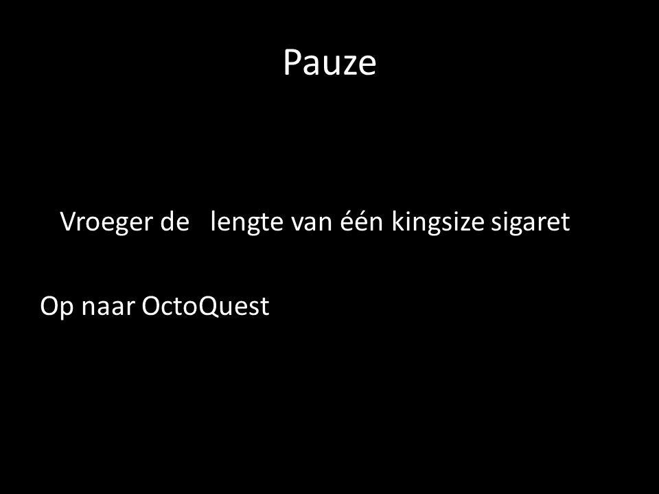 Pauze Vroeger de lengte van één kingsize sigaret Op naar OctoQuest