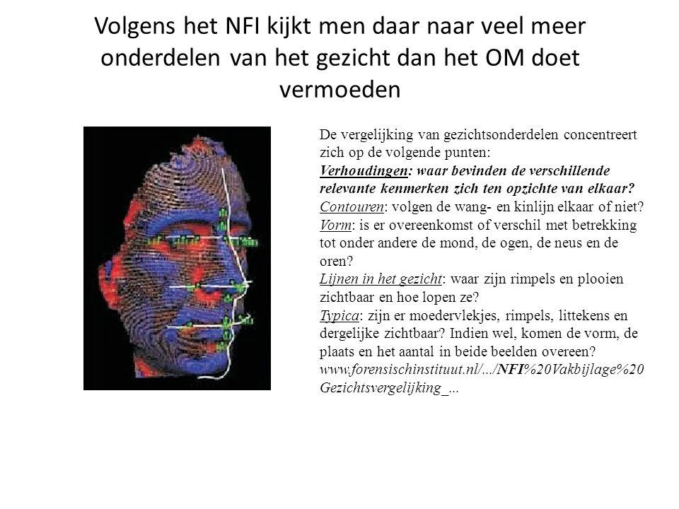 Volgens het NFI kijkt men daar naar veel meer onderdelen van het gezicht dan het OM doet vermoeden De vergelijking van gezichtsonderdelen concentreert zich op de volgende punten: Verhoudingen: waar bevinden de verschillende relevante kenmerken zich ten opzichte van elkaar.