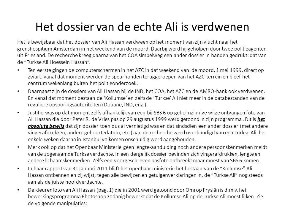 Het dossier van de echte Ali is verdwenen Het is bewijsbaar dat het dossier van Ali Hassan verdween op het moment van zijn vlucht naar het grenshospitium Amsterdam in het weekend van de moord.