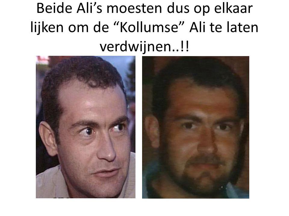 Beide Ali's moesten dus op elkaar lijken om de Kollumse Ali te laten verdwijnen..!!