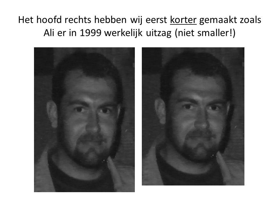 Het hoofd rechts hebben wij eerst korter gemaakt zoals Ali er in 1999 werkelijk uitzag (niet smaller!)