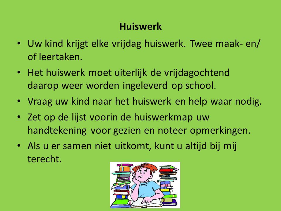 Huiswerk Uw kind krijgt elke vrijdag huiswerk. Twee maak- en/ of leertaken.