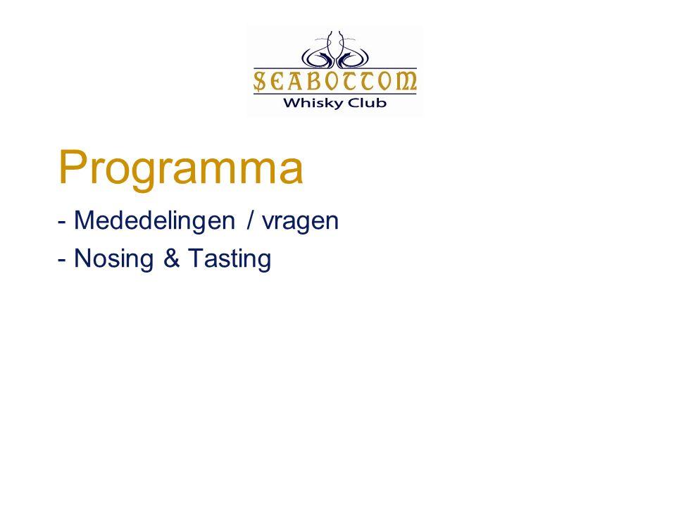 Programma - Mededelingen / vragen - Nosing & Tasting