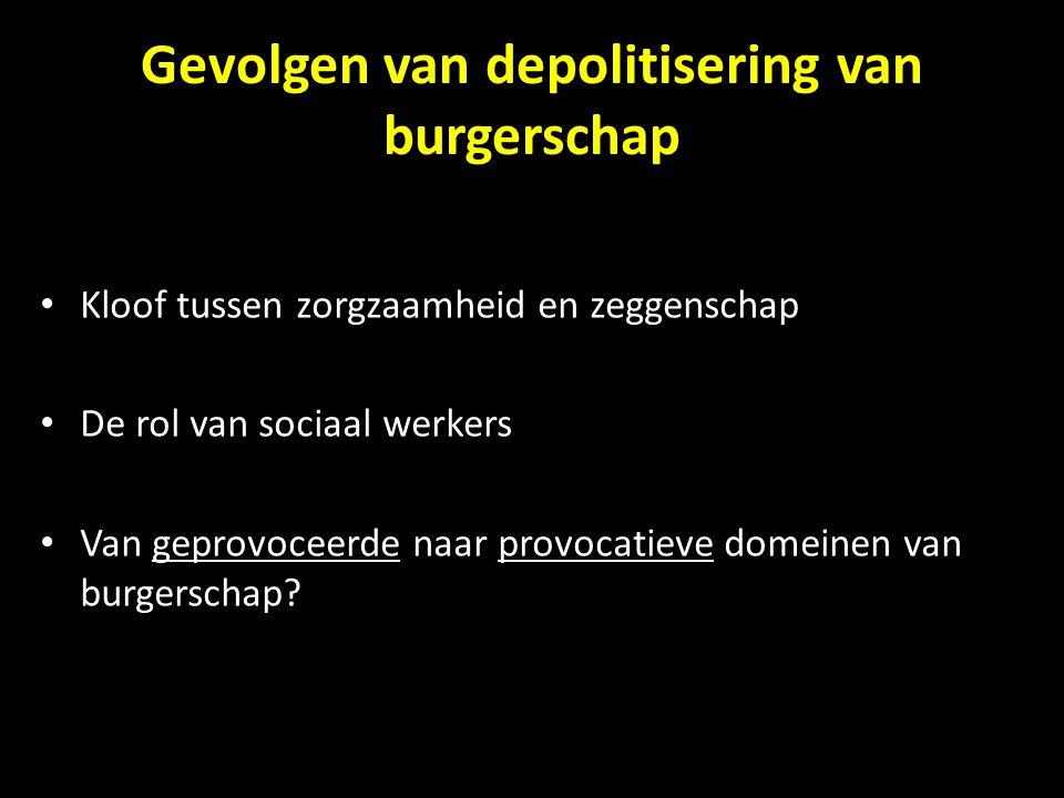 Gevolgen van depolitisering van burgerschap Kloof tussen zorgzaamheid en zeggenschap De rol van sociaal werkers Van geprovoceerde naar provocatieve domeinen van burgerschap?
